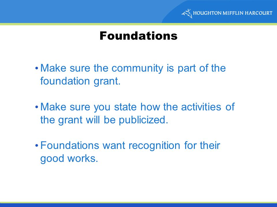 Foundations Make sure the community is part of the foundation grant.