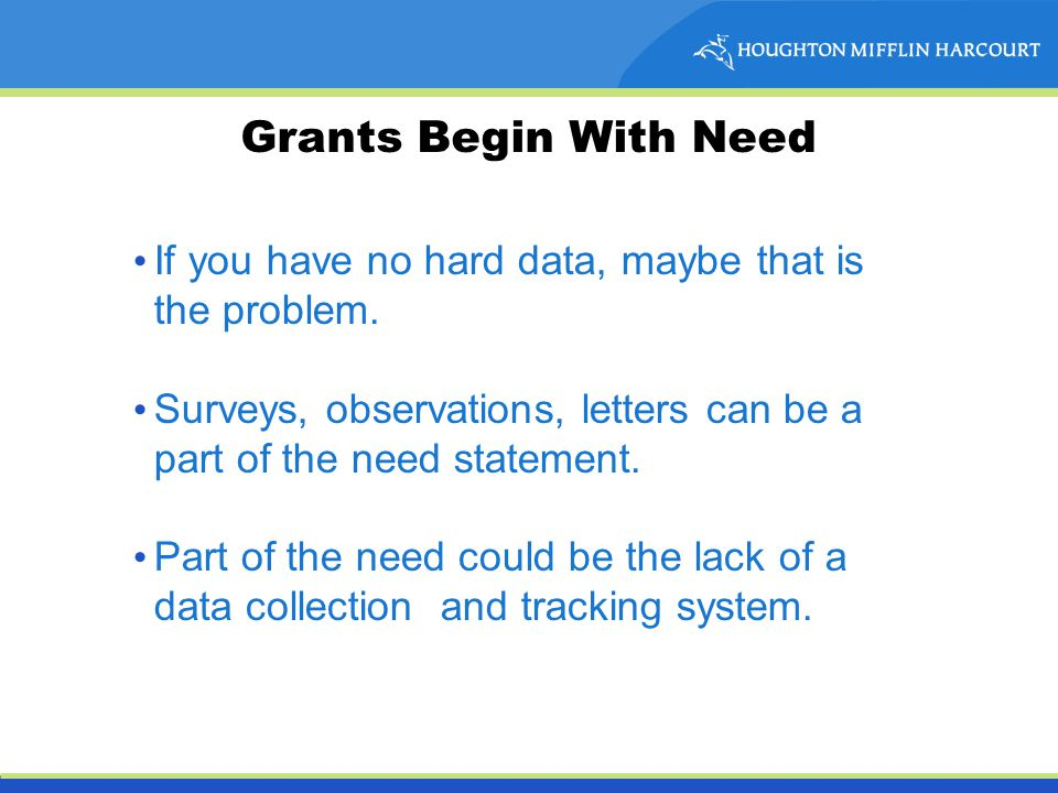 Grants Begin With Need If you have no hard data, maybe that is the problem.