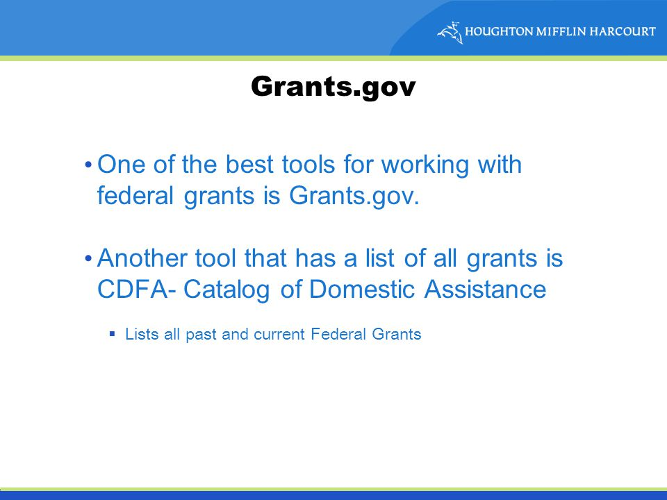 Grants.gov One of the best tools for working with federal grants is Grants.gov.