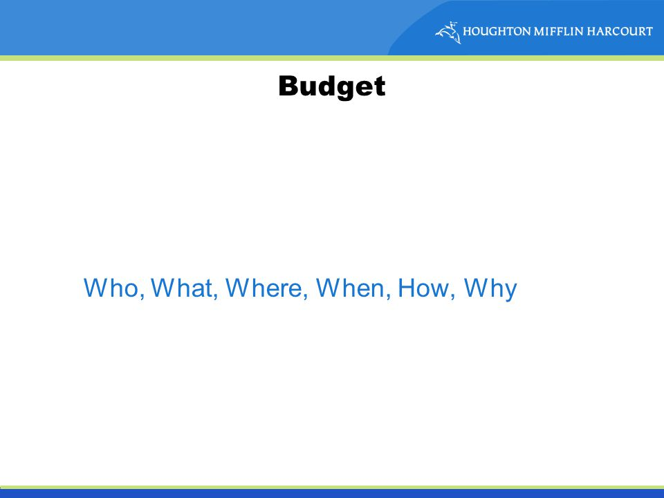 Budget Who, What, Where, When, How, Why