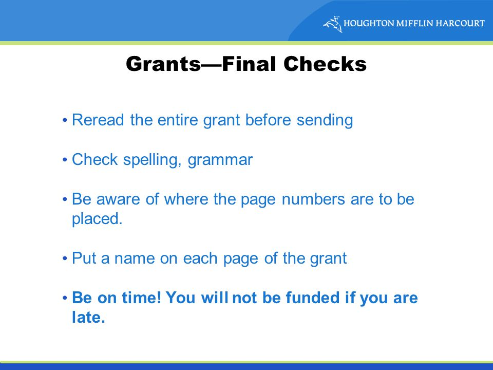 Grants—Final Checks Reread the entire grant before sending Check spelling, grammar Be aware of where the page numbers are to be placed.