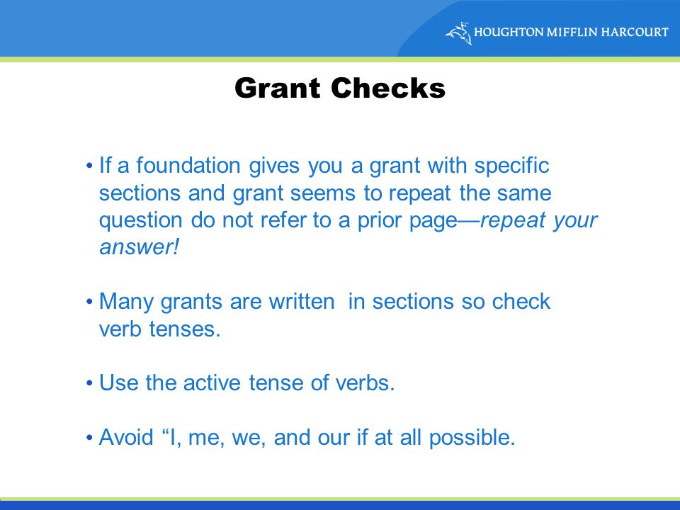 Grant Checks If a foundation gives you a grant with specific sections and grant seems to repeat the same question do not refer to a prior page—repeat your answer.