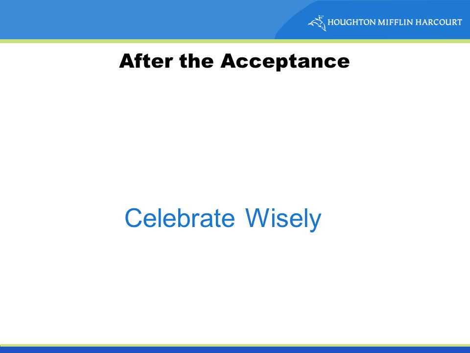 After the Acceptance Celebrate Wisely