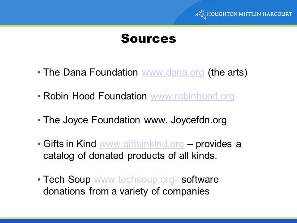 Sources The Dana Foundation www.dana.org (the arts)www.dana.org Robin Hood Foundation www.robinhood.orgwww.robinhood.org The Joyce Foundation www. Joy