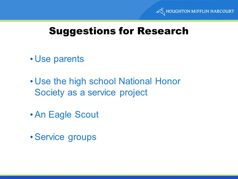 Suggestions for Research Use parents Use the high school National Honor Society as a service project An Eagle Scout Service groups