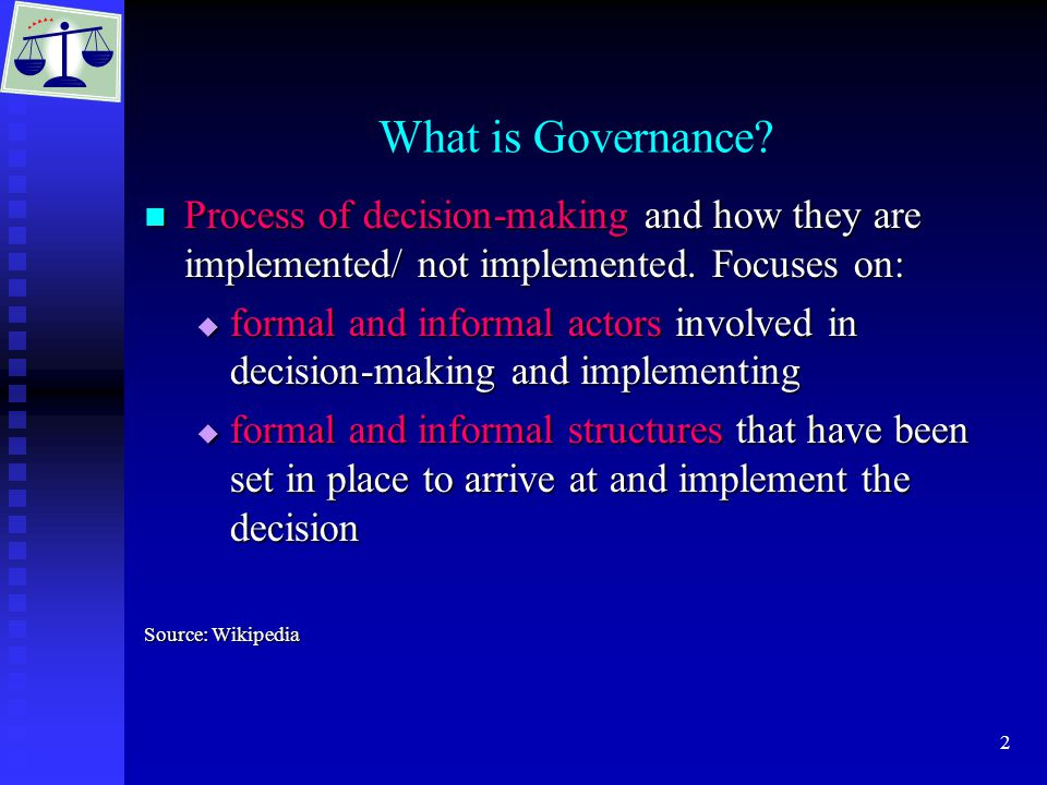 2 What is Governance. Process of decision-making and how they are implemented/ not implemented.