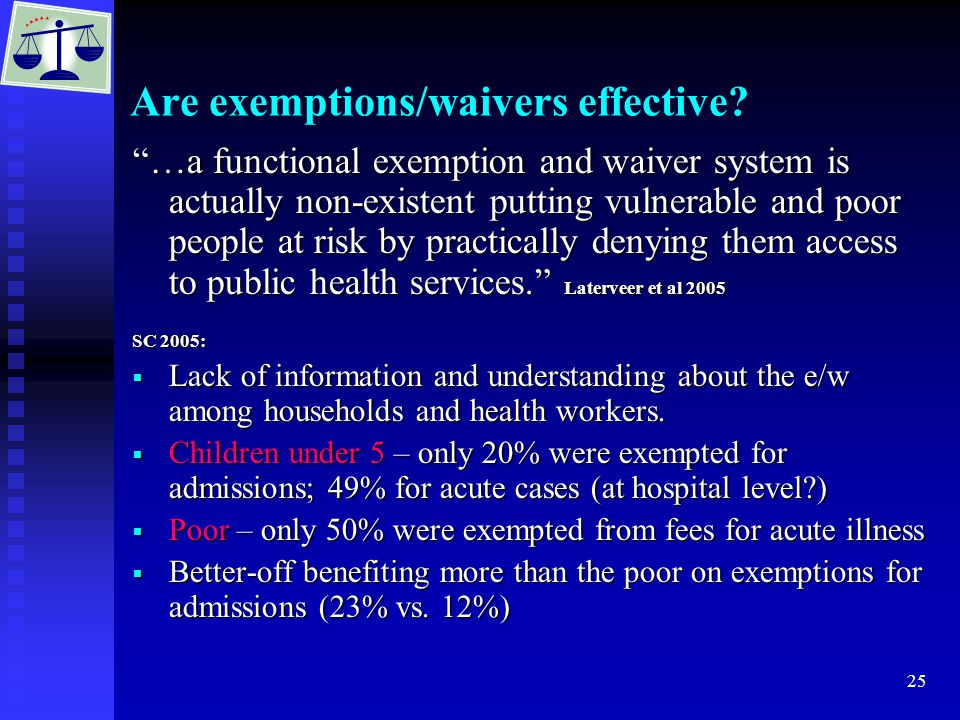 """25 Are exemptions/waivers effective? """"…a functional exemption and waiver system is actually non-existent putting vulnerable and poor people at risk by"""