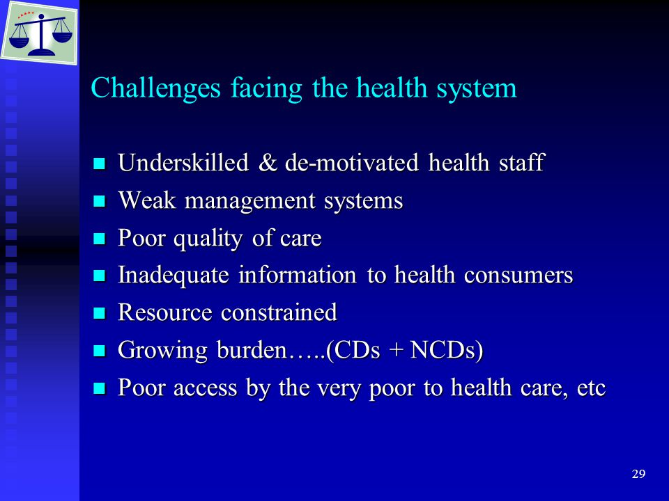 29 Challenges facing the health system Underskilled & de-motivated health staff Underskilled & de-motivated health staff Weak management systems Weak