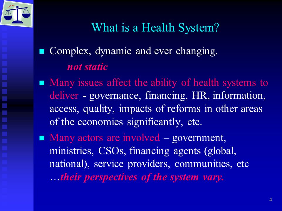 4 What is a Health System. Complex, dynamic and ever changing.