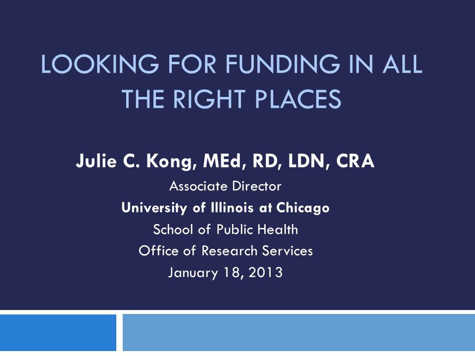 LOOKING FOR FUNDING IN ALL THE RIGHT PLACES Julie C.