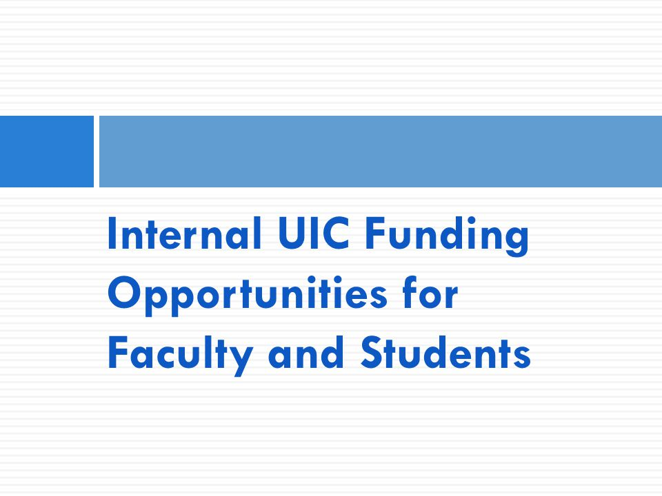 Internal UIC Funding Opportunities for Faculty and Students