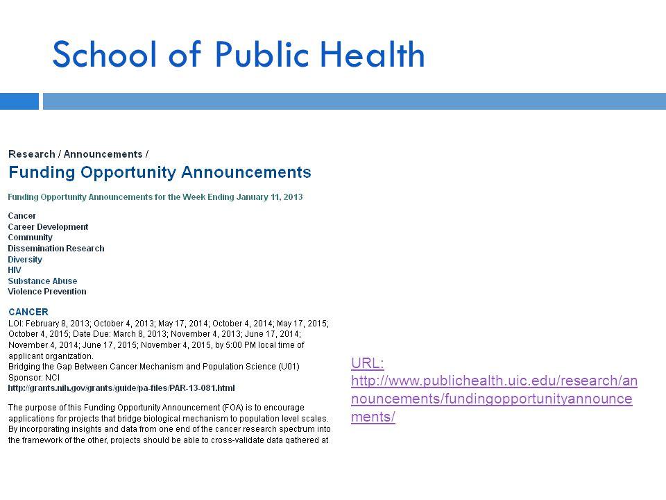 School of Public Health URL: http://www.publichealth.uic.edu/research/an nouncements/fundingopportunityannounce ments/