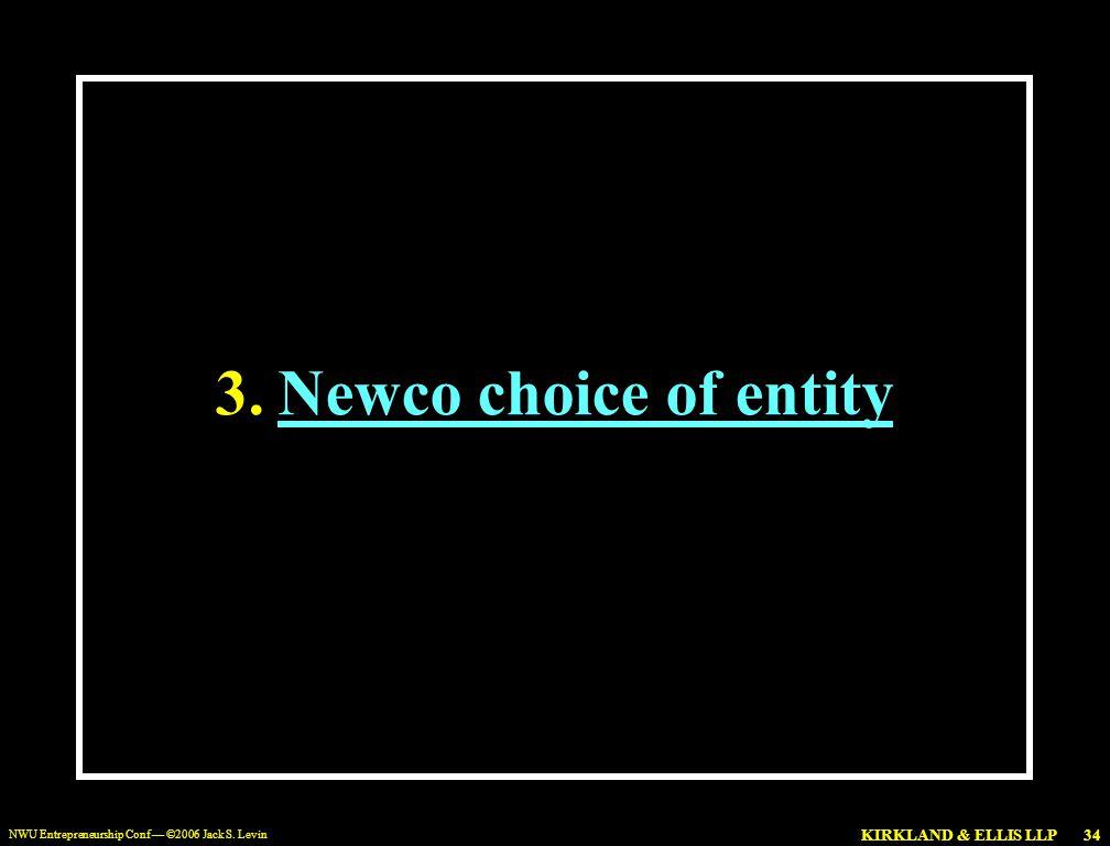 KIRKLAND & ELLIS LLP NWU Entrepreneurship Conf — ©2006 Jack S. Levin 34 3.Newco choice of entity