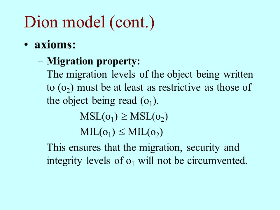Dion model (cont.) axioms: –Migration property: The migration levels of the object being written to (o 2 ) must be at least as restrictive as those of