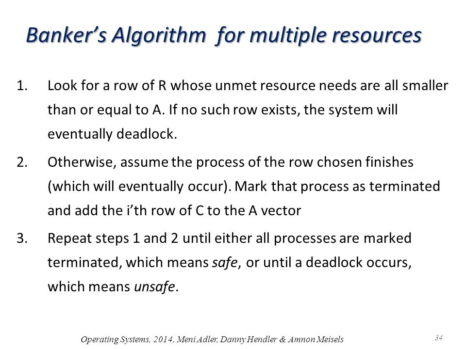 Banker's Algorithm for multiple resources 1.Look for a row of R whose unmet resource needs are all smaller than or equal to A.