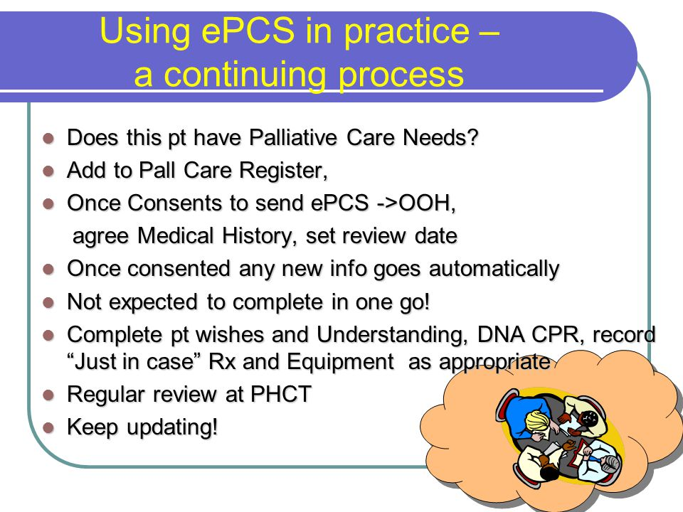 Using ePCS in practice – a continuing process Does this pt have Palliative Care Needs.