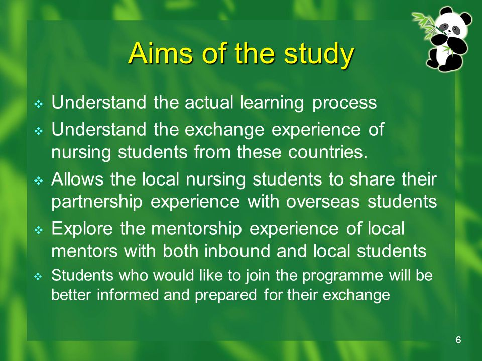 6 Aims of the study  Understand the actual learning process  Understand the exchange experience of nursing students from these countries.