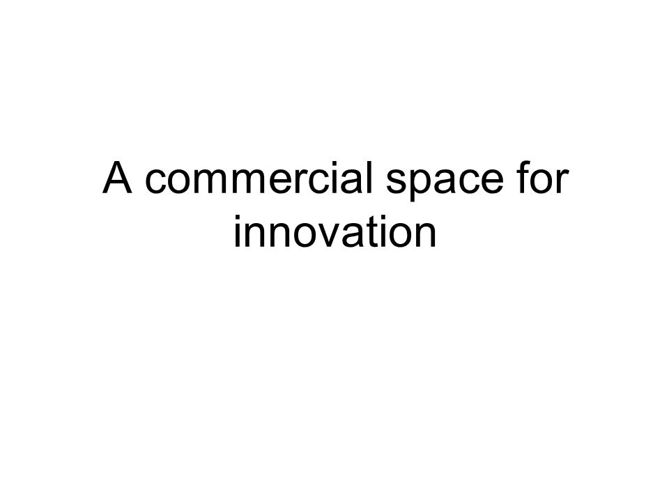 A commercial space for innovation
