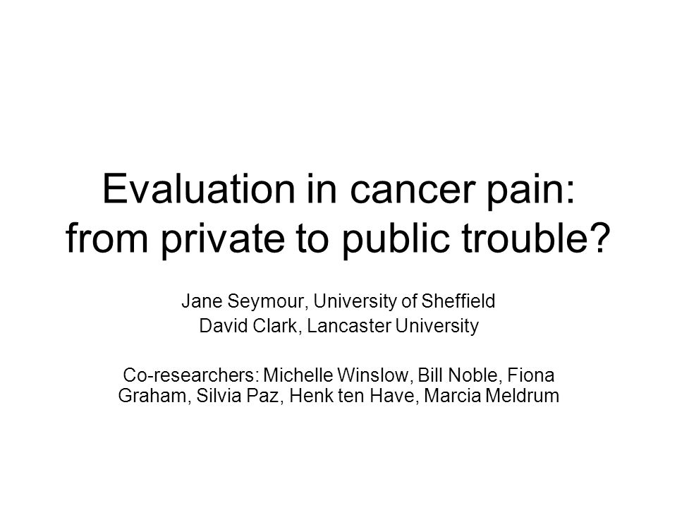 Evaluation in cancer pain: from private to public trouble.