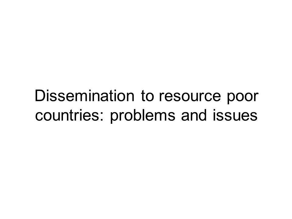 Dissemination to resource poor countries: problems and issues