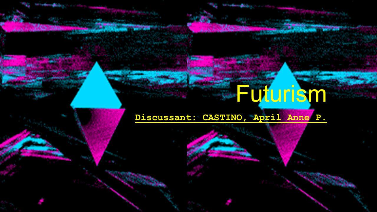 Futurism Discussant: CASTINO, April Anne P.