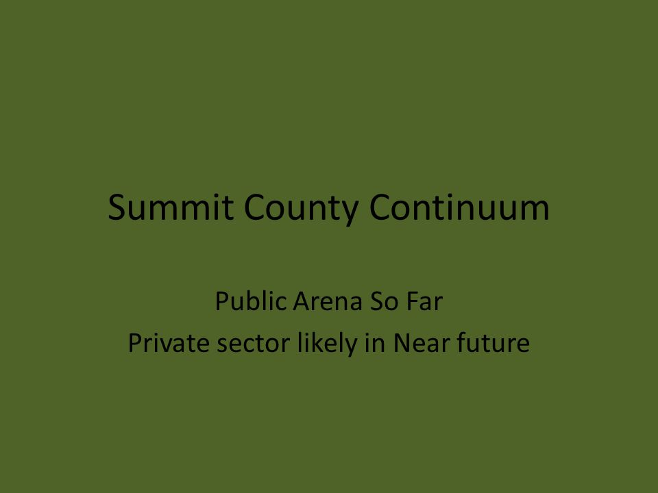 Summit County Continuum Public Arena So Far Private sector likely in Near future