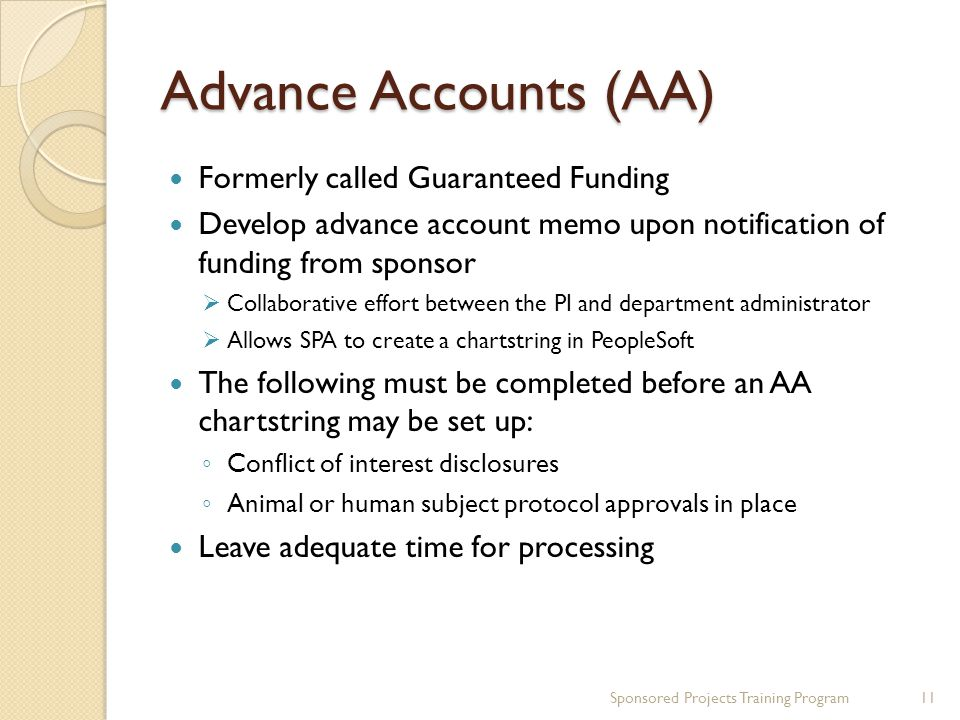 Advance Accounts (AA) Formerly called Guaranteed Funding Develop advance account memo upon notification of funding from sponsor  Collaborative effort