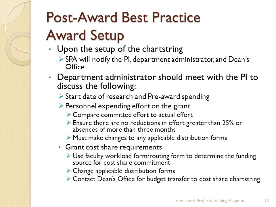 Post-Award Best Practice Award Setup Upon the setup of the chartstring  SPA will notify the PI, department administrator, and Dean's Office Departmen
