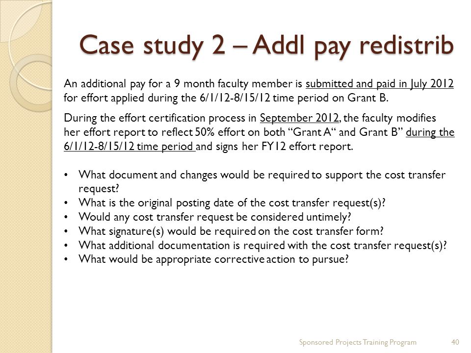 Case study 2 – Addl pay redistrib Sponsored Projects Training Program40 An additional pay for a 9 month faculty member is submitted and paid in July 2