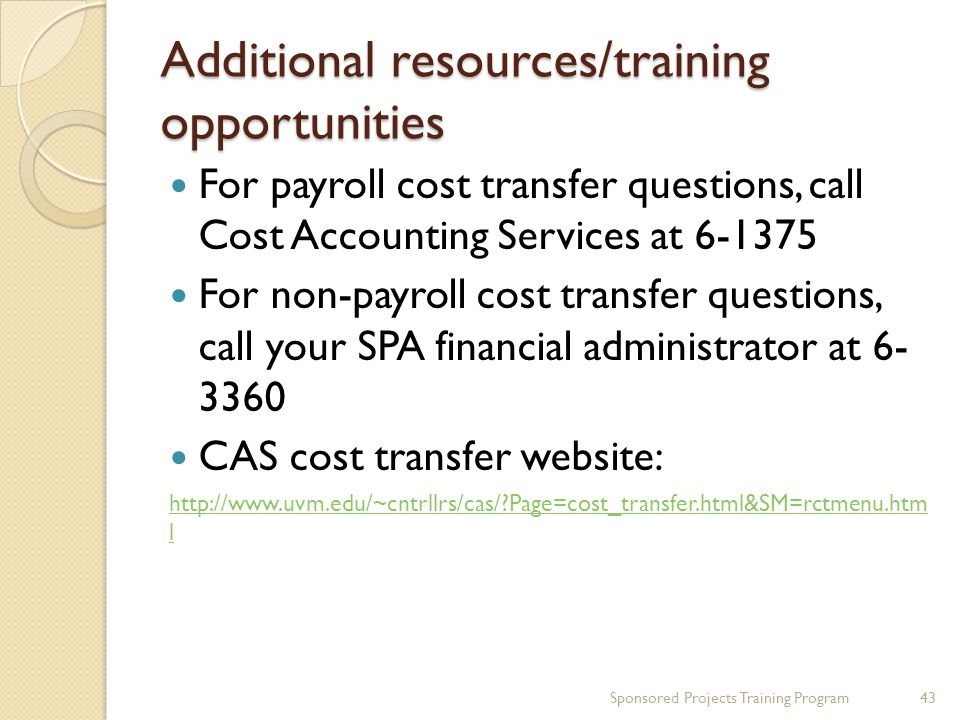 Additional resources/training opportunities For payroll cost transfer questions, call Cost Accounting Services at 6-1375 For non-payroll cost transfer