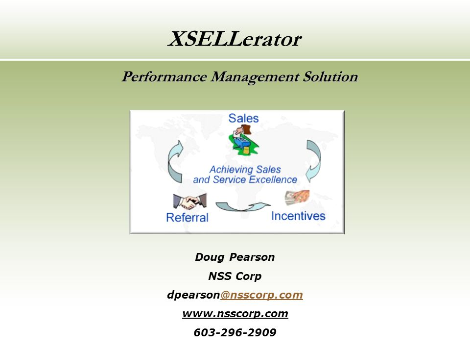 Performance Management Solution Doug Pearson NSS Corp dpearson@nsscorp.com@nsscorp.com www.nsscorp.com 603-296-2909 XSELLerator