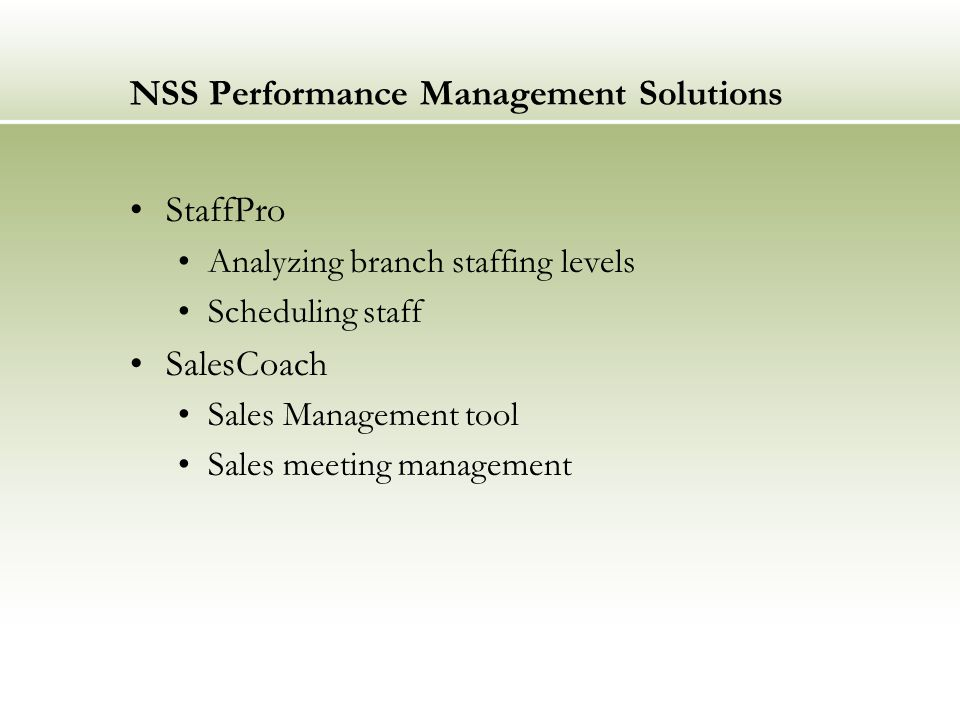 NSS Performance Management Solutions StaffPro Analyzing branch staffing levels Scheduling staff SalesCoach Sales Management tool Sales meeting management