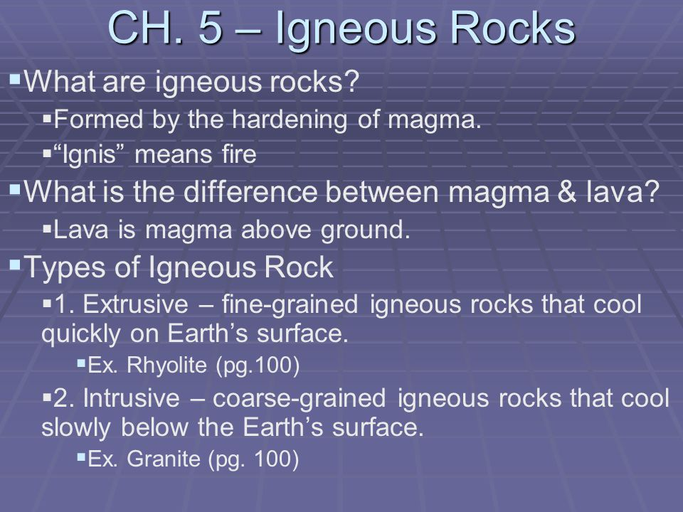 CH. 5 – Igneous Rocks   What are igneous rocks.