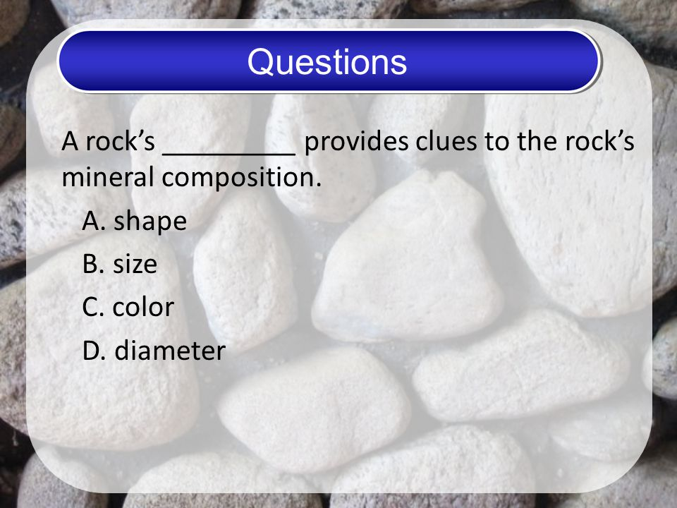 A rock's _________ provides clues to the rock's mineral composition.