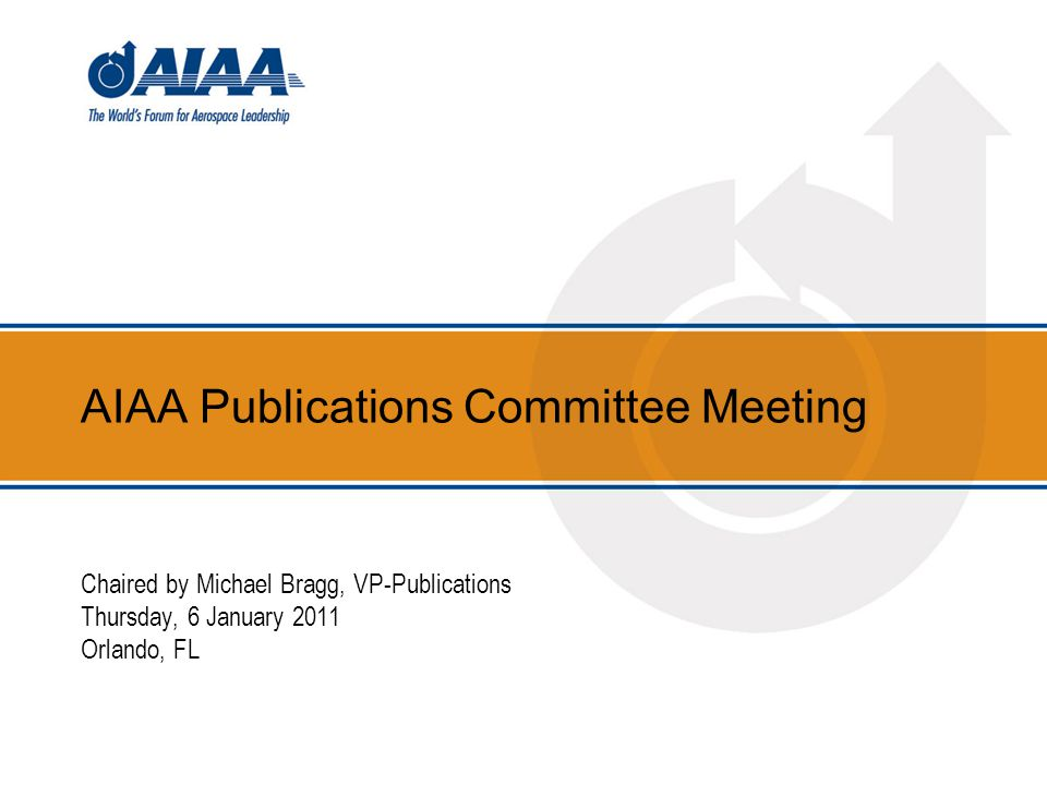 AIAA Publications Committee Meeting Chaired by Michael Bragg, VP-Publications Thursday, 6 January 2011 Orlando, FL