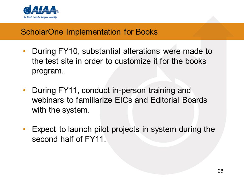ScholarOne Implementation for Books 28 During FY10, substantial alterations were made to the test site in order to customize it for the books program.