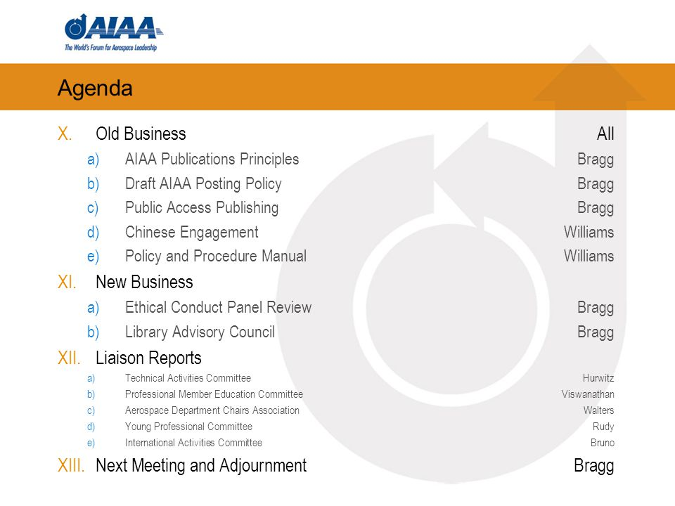 Agenda X.Old BusinessAll a)AIAA Publications Principles Bragg b)Draft AIAA Posting PolicyBragg c)Public Access PublishingBragg d)Chinese EngagementWil