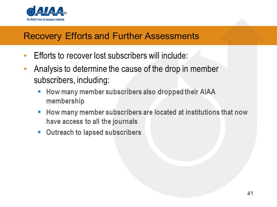 Recovery Efforts and Further Assessments Efforts to recover lost subscribers will include: Analysis to determine the cause of the drop in member subsc