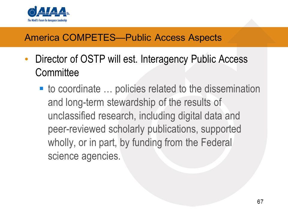 America COMPETES—Public Access Aspects Director of OSTP will est. Interagency Public Access Committee  to coordinate … policies related to the dissem
