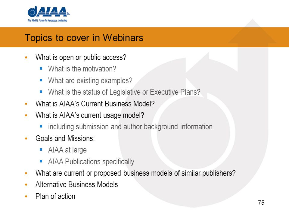 Topics to cover in Webinars What is open or public access?  What is the motivation?  What are existing examples?  What is the status of Legislative