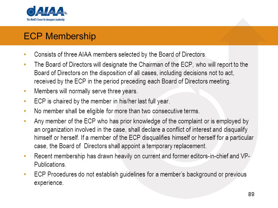 ECP Membership Consists of three AIAA members selected by the Board of Directors. The Board of Directors will designate the Chairman of the ECP, who w