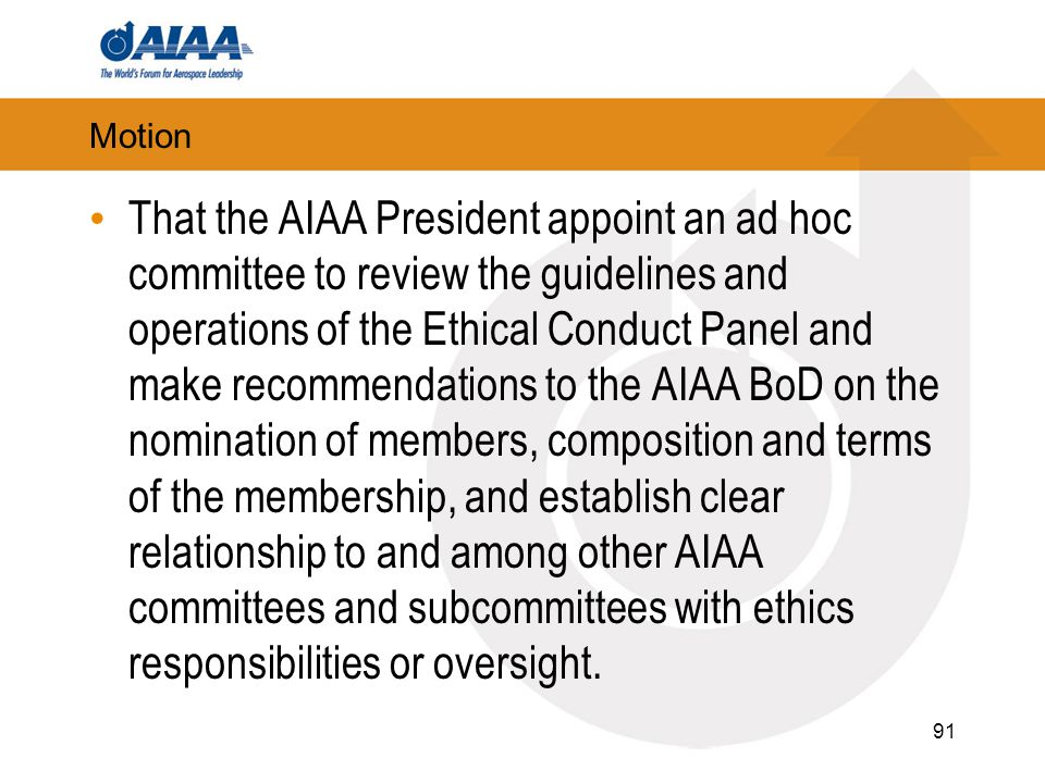 Motion That the AIAA President appoint an ad hoc committee to review the guidelines and operations of the Ethical Conduct Panel and make recommendatio