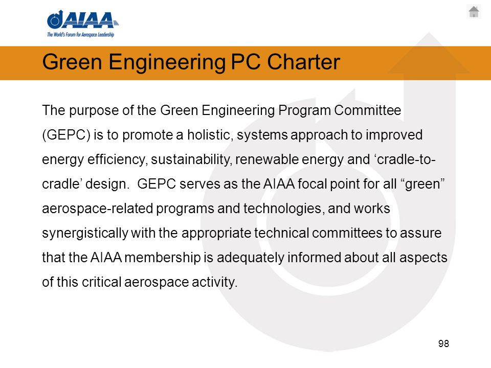 Green Engineering PC Charter The purpose of the Green Engineering Program Committee (GEPC) is to promote a holistic, systems approach to improved energy efficiency, sustainability, renewable energy and 'cradle-to- cradle' design.