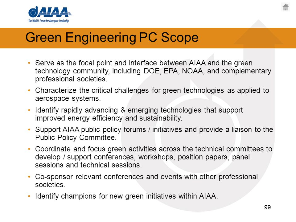 Green Engineering PC Scope Serve as the focal point and interface between AIAA and the green technology community, including DOE, EPA, NOAA, and complementary professional societies.