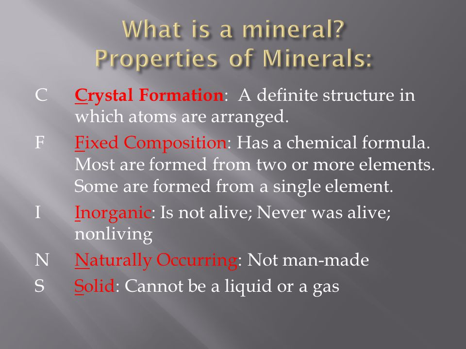  A mineral is a naturally formed, inorganic solid that has definite crystalline structure.