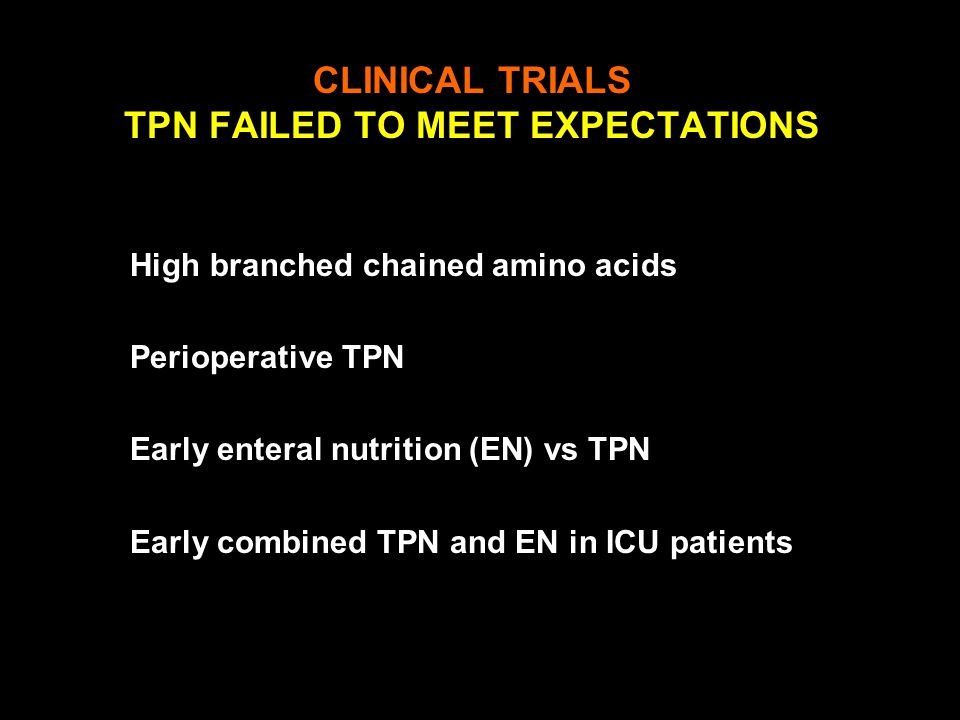 High branched chained amino acids Perioperative TPN Early enteral nutrition (EN) vs TPN Early combined TPN and EN in ICU patientsnutrition CLINICAL TRIALS TPN FAILED TO MEET EXPECTATIONS