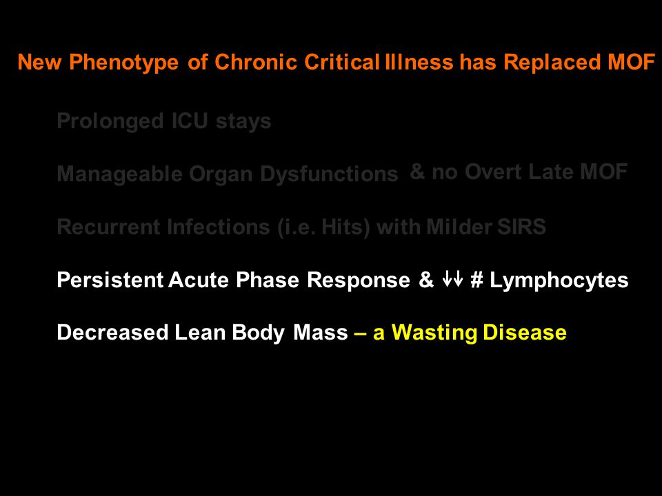 I'mI'm Prolonged ICU stays Manageable Organ Dysfunctions Recurrent Infections (i.e. Hits) with Milder SIRS Persistent Acute Phase Response & # Lymphoc