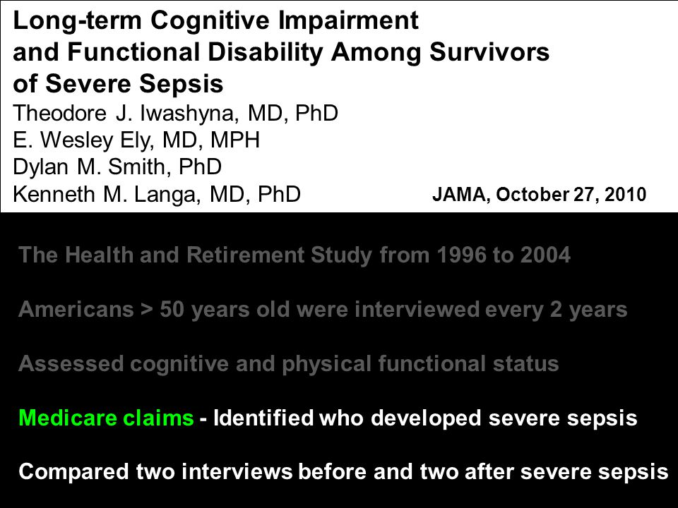 Long-term Cognitive Impairment and Functional Disability Among Survivors of Severe Sepsis Theodore J.