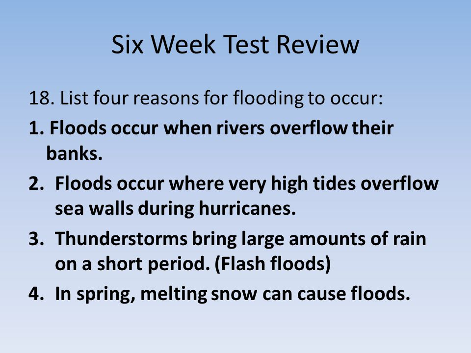 Six Week Test Review 18. List four reasons for flooding to occur: 1.
