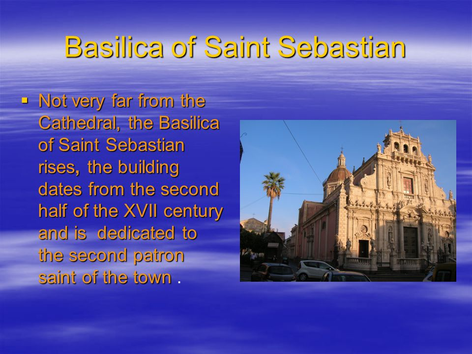 Basilica of Saint Sebastian  Not very far from the Cathedral, the Basilica of Saint Sebastian rises, the building dates from the second half of the X